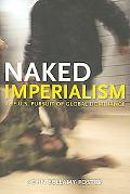 Naked Imperialism The U.S. Pursuit of Global Dominance