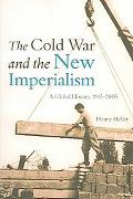 Cold War And the New Imperialism A Global History, 1945-2005