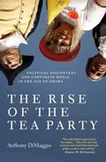 Rise of the Tea Party : Political Discontent and Corporate Media in the Age of Obama