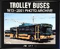 Trolley Buses 1913 Through 2001 Photo Archive