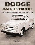 Dodge C-Series Trucks Restorer's and Collector's Reference Guide and History