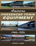 American Passenger Train Equipment : 1940s-1980s