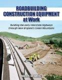 Roadbuilding Construction Equipment at Work: Building the Interstate Highways through New En...