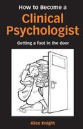 How to Become a Clinical Psychologist Getting a Foot in the Door