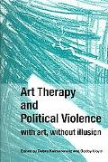 Art Therapy And Political Violence With Art, Without Illusion