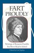 Fart Proudly Writings of Benjamin Franklin You Never Read in School