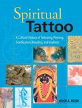 Spiritual Tattoo A Cultural History Of Tattooing, Piercing, Scarification, Branding, And Imp...