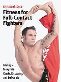 Fitness for Full-Contact Fighters Training for Muay Thai, Kick-boxing, And Taekwondo