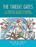 Twelve Gates A Spiritual Passage Through the Egyptian Books of the Dead
