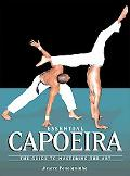 Essential Capoeira The Guide to Mastering the Art