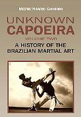 Unknown Capoeira, Volume Two : A History of the Brazilian Martial Art