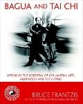 Bagua and Tai Chi : Exploring the Potential of Chi, Martial Arts, Meditation and the I Ching