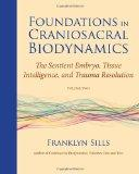 Foundations in Craniosacral Biodynamics, Volume Two: The Sentient Embryo, Tissue Intelligenc...
