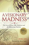 Visionary Madness : The Case of James Tilly Matthews and the Influencing Machine
