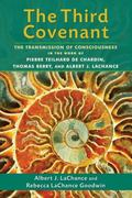 Third Covenant : The Transmission of Consciousness in the Work of Pierre Teilhard de Chardin...