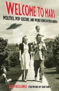 Welcome to Mars : Politics, Pop Culture, and Weird Science in 1950s America