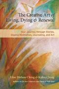 Creative Art of Living and Dying : Your Journey of Renewal Through Story, Qigong Meditation,...