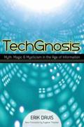 TechGnosis : Myth, Magic, and Mysticism in the Age of Information
