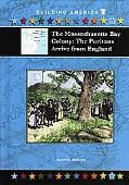 Massachusetts Bay Colony The Puritans Arrive from England