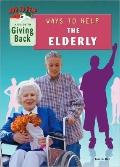 Ways to Help the Elderly : A Guide to Giving Back
