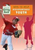 Ways to Help Disadvantaged Youth : A Guide to Giving Back