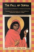 Fall of Sophia A Gnostic Text on the Redemption of Universal Consciousness