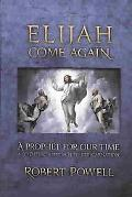 Elijah, Come Again: A Prophet for Our Time: A Scientific Approach to Reincarnation