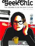 Geek Chic The Ultimate Guide to Geek Culture