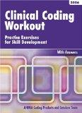 Clinical Coding Workout: Practice Exercises for Skill Development, 2006 edition, with answers