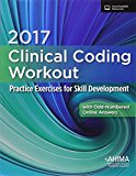 2017 Clinical Coding Workout with Partial Online Answer: Practice Exercises for Skill Develo...