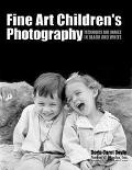 Fine Art Children's Photography: Techniques and Images in Black and White
