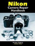 Nikon Camera Repair Handbook Repairing & Restoring Collectible Nikon Cameras, Lenses and Acc...