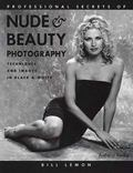 Professional Secrets of Nude and Beauty Photography Techniques and Images in Black & White