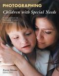 Photographing Children With Special Needs A Complete Guide for Professional Portrait Photogr...