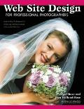 Web Site Design for Professional Photographers Step-By-Step Techniques for Designing and Mai...