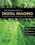 Practical Guide To Digital Imaging Mastering The Terms, Technologies, And Techniques