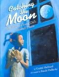 Catching the Moon The Story of a Young Girl's Baseball Dream