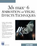 3Ds Max 6 Animation and Visual Effects Techniques