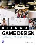 Beyond Game Design: Nine Steps Towards Creating Better Videogames