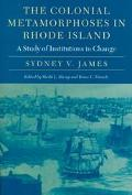 Colonial Metamorphoses in Rhode Island A Study of Institutions in Change
