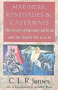 Mariners, Renegades & Castaways The Story of Herman Melville and the World We Live in
