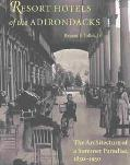 Resort Hotels of the Adirondacks The Architecture of a Summer Paradise, 1850-1950