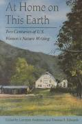 At Home on This Earth Two Centuries of U.S. Women's Nature Writing