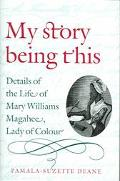 My Story Being This Details Of The Life Of Mary Williams Magahee, Lady Of Colour