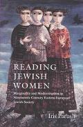 Reading Jewish Women Marginality and Modernization in Nineteenth-Century Eastern European Je...