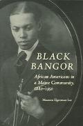 Black Bangor African Americans in a Maine Community, 1880-1950