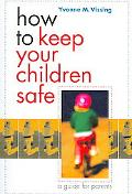 How to Keep Your Children Safe A Guide for Parents