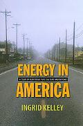 Energy in America: A Nontechnical Tour of Our Fossil Fuel Culture and Beyond
