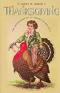 Thanksgiving: The Biography of an American Holiday (Revisiting New England: the New Regional...