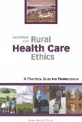 Handbook for Rural Health Care Ethics : A Practical Guide for Professionals